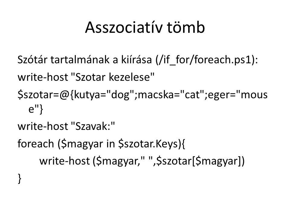 Asszociatív tömb Szótár tartalmának a kiírása (/if_for/foreach.ps1): write-host
