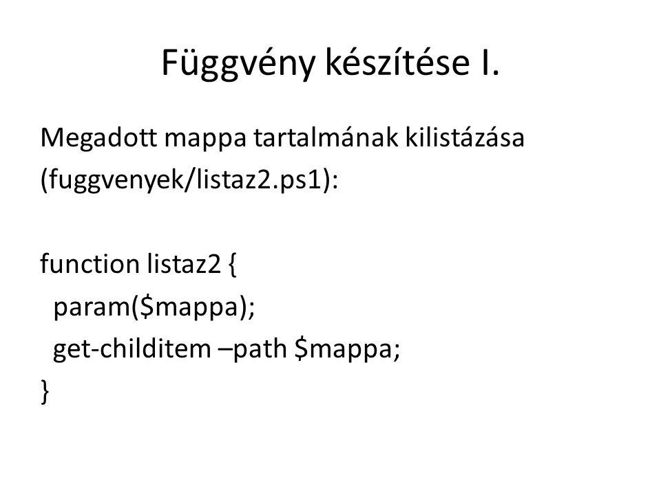 Függvény készítése I. Megadott mappa tartalmának kilistázása (fuggvenyek/listaz2.ps1): function listaz2 { param($mappa); get-childitem –path $mappa; }