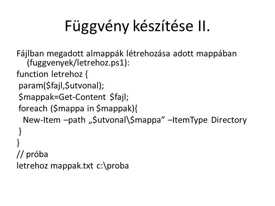 Függvény készítése II. Fájlban megadott almappák létrehozása adott mappában (fuggvenyek/letrehoz.ps1): function letrehoz { param($fajl,$utvonal); $map