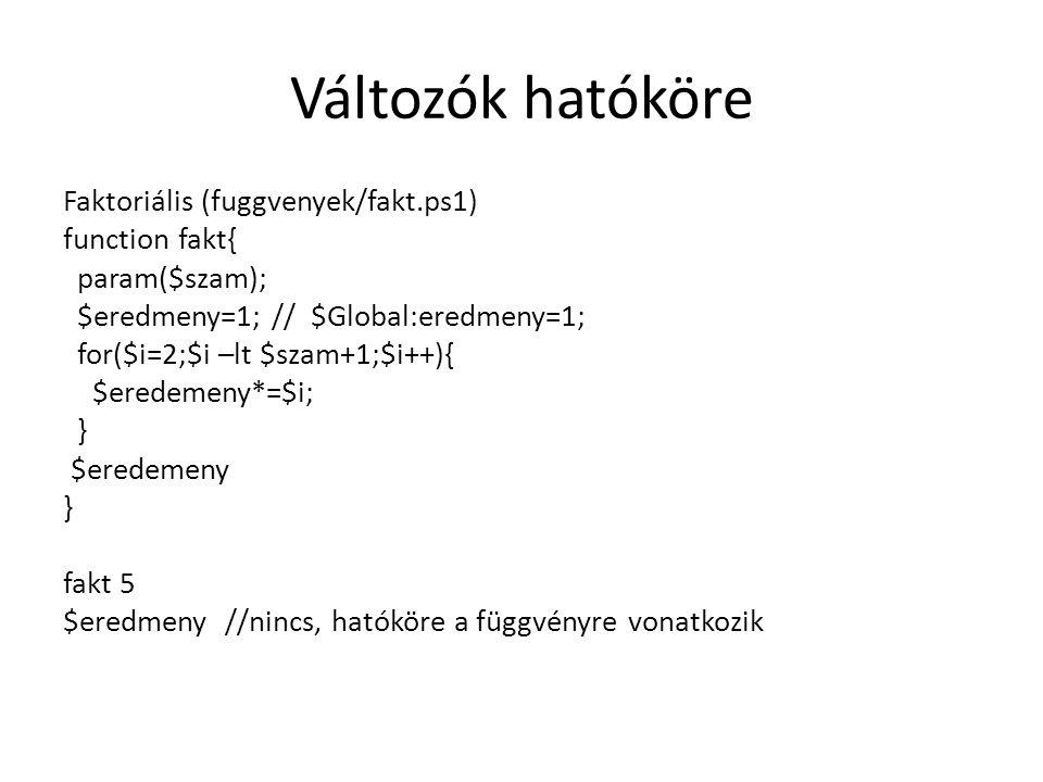 Változók hatóköre Faktoriális (fuggvenyek/fakt.ps1) function fakt{ param($szam); $eredmeny=1;// $Global:eredmeny=1; for($i=2;$i –lt $szam+1;$i++){ $er