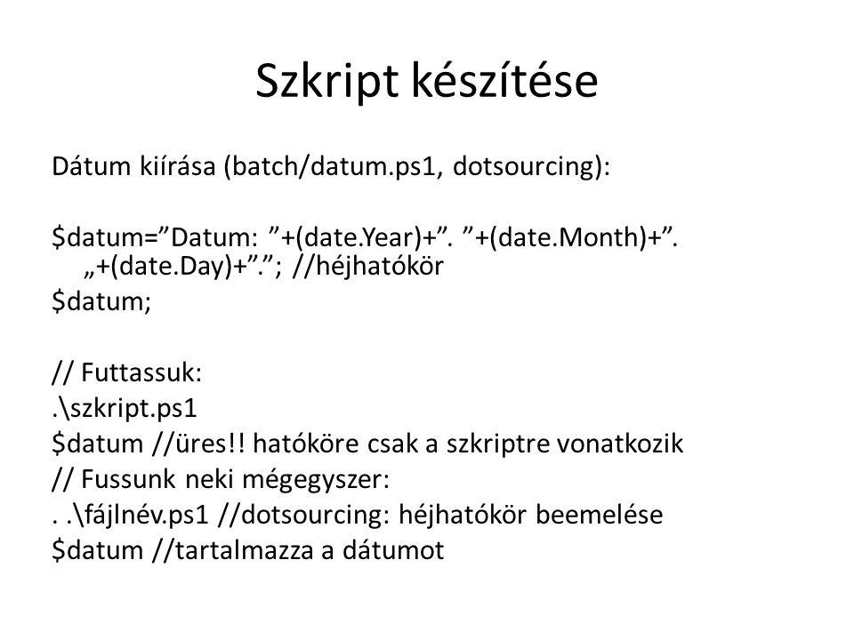 """Szkript készítése Dátum kiírása (batch/datum.ps1, dotsourcing): $datum=""""Datum: """"+(date.Year)+"""". """"+(date.Month)+"""". """"+(date.Day)+"""".""""; //héjhatókör $datu"""