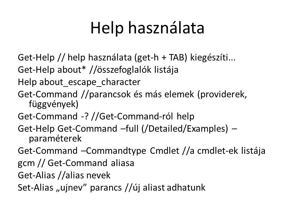 Help használata Get-Help // help használata (get-h + TAB) kiegészíti... Get-Help about* //összefoglalók listája Help about_escape_character Get-Comman