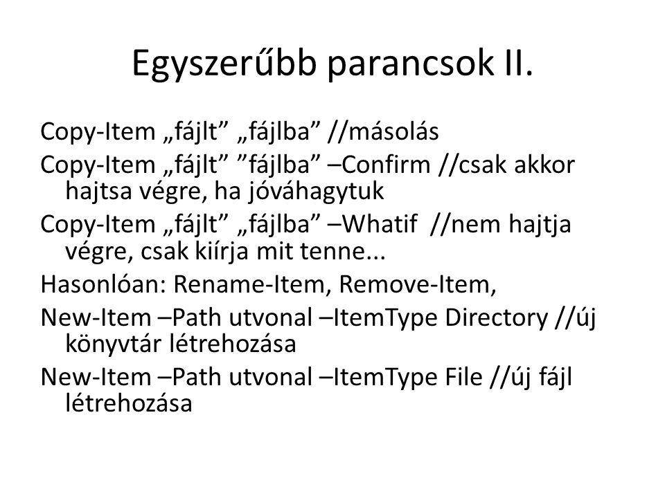 """Egyszerűbb parancsok II. Copy-Item """"fájlt"""" """"fájlba"""" //másolás Copy-Item """"fájlt"""" """"fájlba"""" –Confirm //csak akkor hajtsa végre, ha jóváhagytuk Copy-Item"""