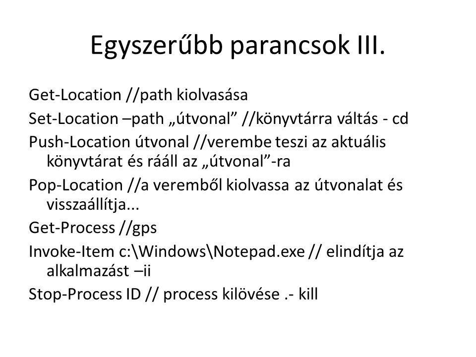 """Egyszerűbb parancsok III. Get-Location //path kiolvasása Set-Location –path """"útvonal"""" //könyvtárra váltás - cd Push-Location útvonal //verembe teszi a"""