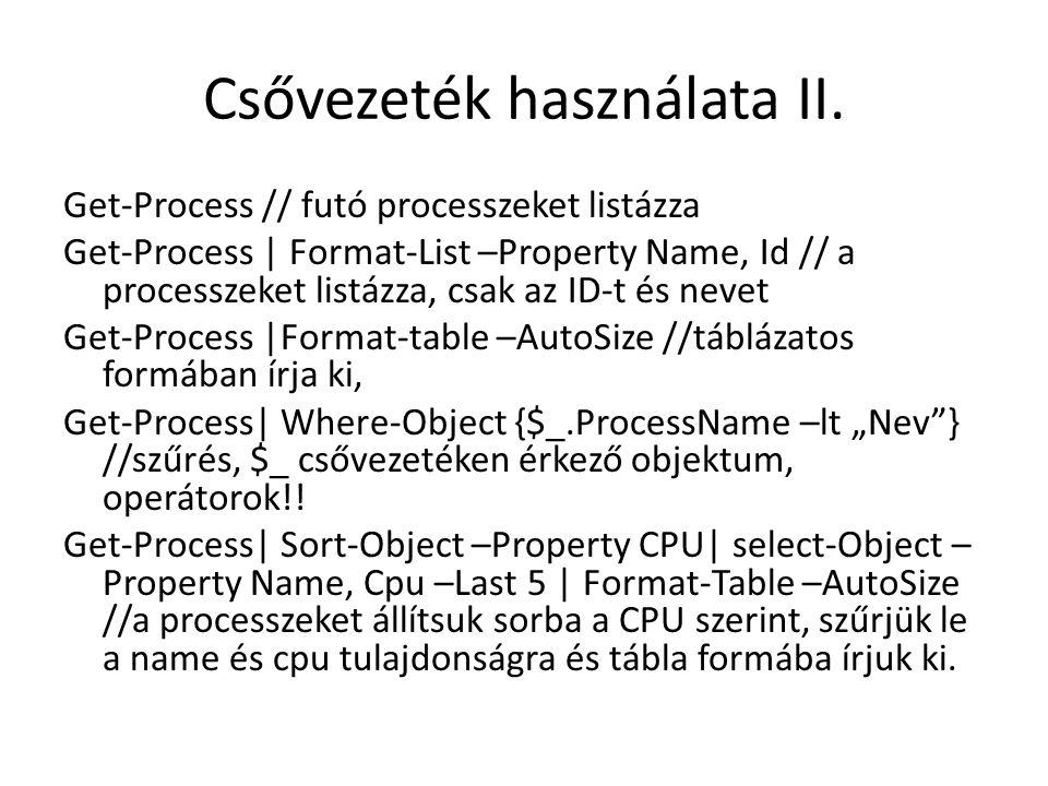 Csővezeték használata II. Get-Process // futó processzeket listázza Get-Process | Format-List –Property Name, Id // a processzeket listázza, csak az I