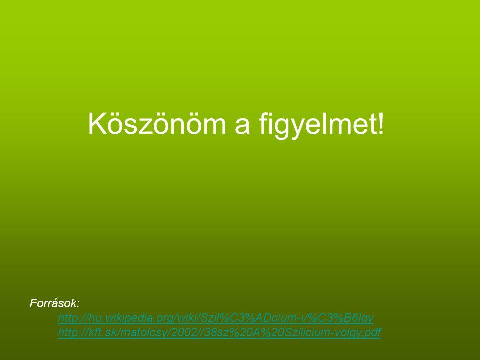 Köszönöm a figyelmet! Források: http://hu.wikipedia.org/wiki/Szil%C3%ADcium-v%C3%B6lgy http://kft.sk/matolcsy/2002//38sz%20A%20Szilicium-volgy.pdf