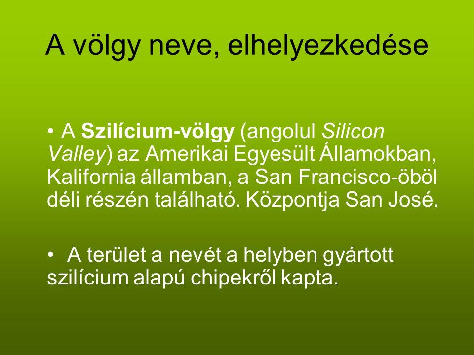 A völgy neve, elhelyezkedése A Szilícium-völgy (angolul Silicon Valley) az Amerikai Egyesült Államokban, Kalifornia államban, a San Francisco-öböl dél