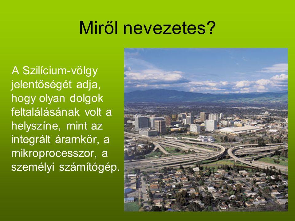 Miről nevezetes? A Szilícium-völgy jelentőségét adja, hogy olyan dolgok feltalálásának volt a helyszíne, mint az integrált áramkör, a mikroprocesszor,
