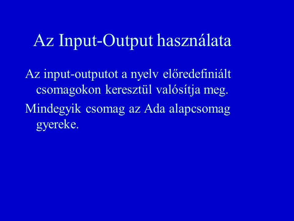 Az Input-Output használata Az input-outputot a nyelv előredefiniált csomagokon keresztül valósítja meg.