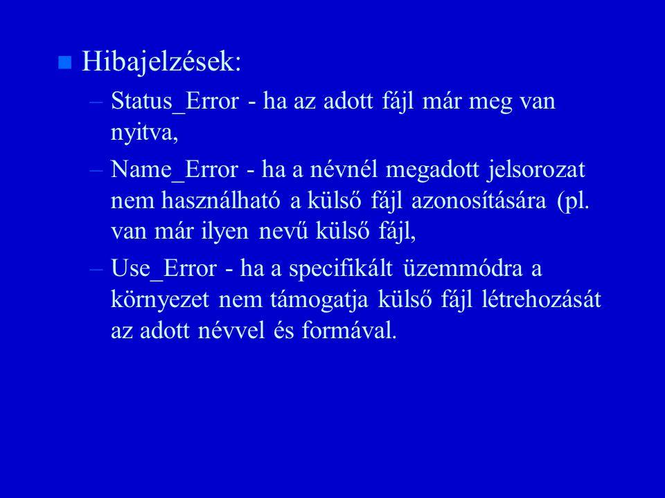 n n Hibajelzések: – –Status_Error - ha az adott fájl már meg van nyitva, – –Name_Error - ha a névnél megadott jelsorozat nem használható a külső fájl azonosítására (pl.
