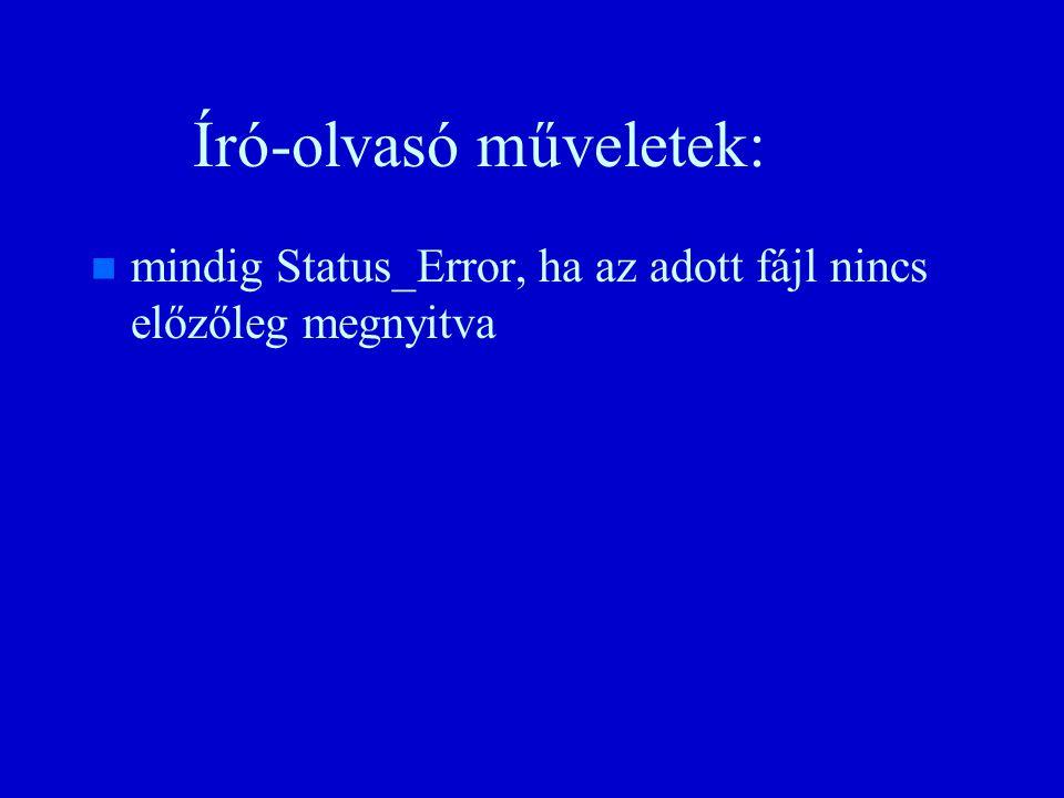 Író-olvasó műveletek: n n mindig Status_Error, ha az adott fájl nincs előzőleg megnyitva