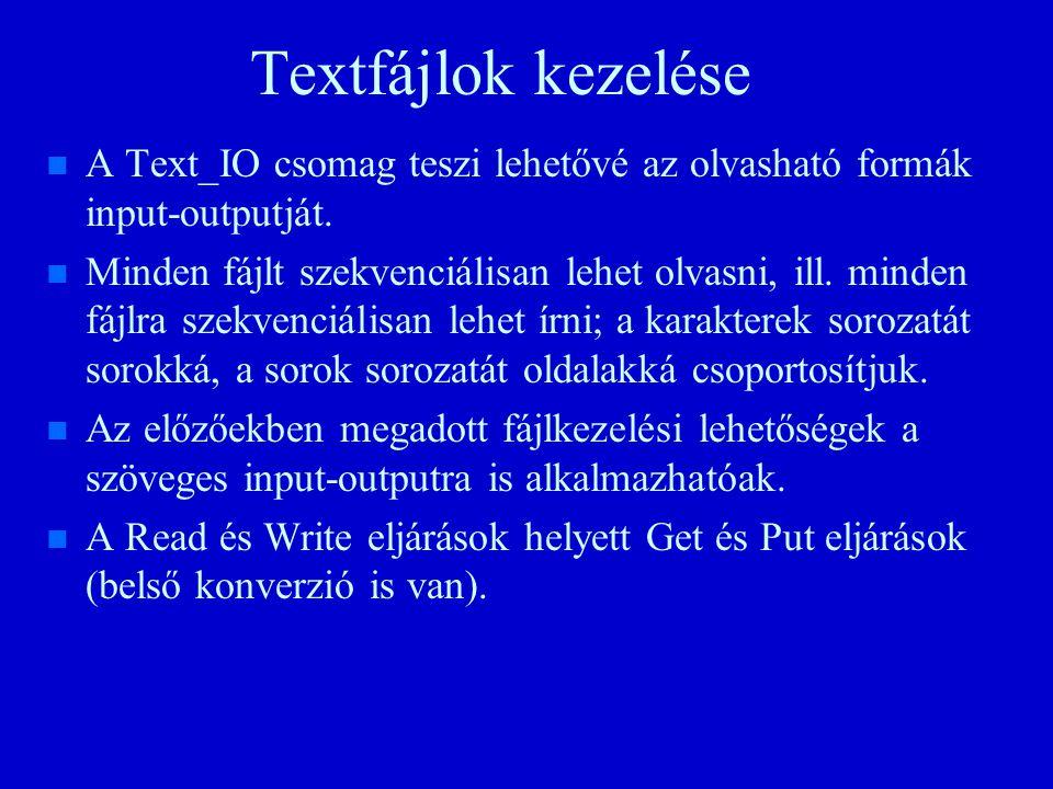 Textfájlok kezelése n n A Text_IO csomag teszi lehetővé az olvasható formák input-outputját.
