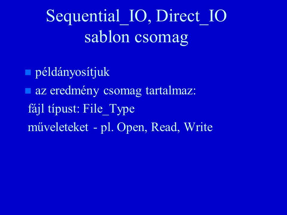Sequential_IO, Direct_IO sablon csomag n n példányosítjuk n n az eredmény csomag tartalmaz: fájl típust: File_Type műveleteket - pl.