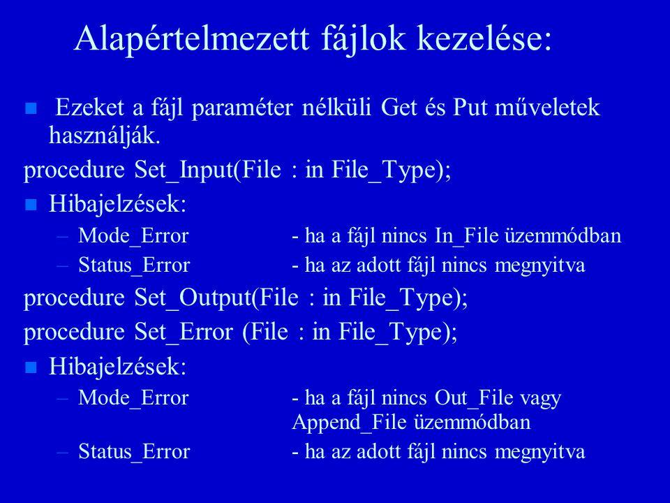 Alapértelmezett fájlok kezelése: n n Ezeket a fájl paraméter nélküli Get és Put műveletek használják.