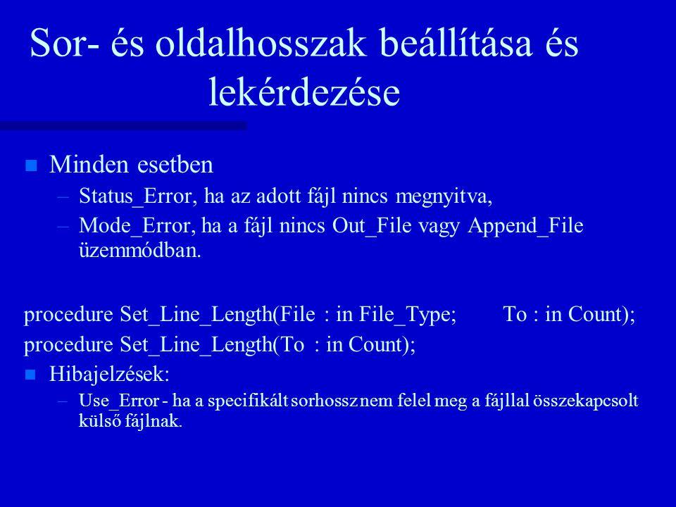 Sor- és oldalhosszak beállítása és lekérdezése n n Minden esetben – –Status_Error, ha az adott fájl nincs megnyitva, – –Mode_Error, ha a fájl nincs Out_File vagy Append_File üzemmódban.