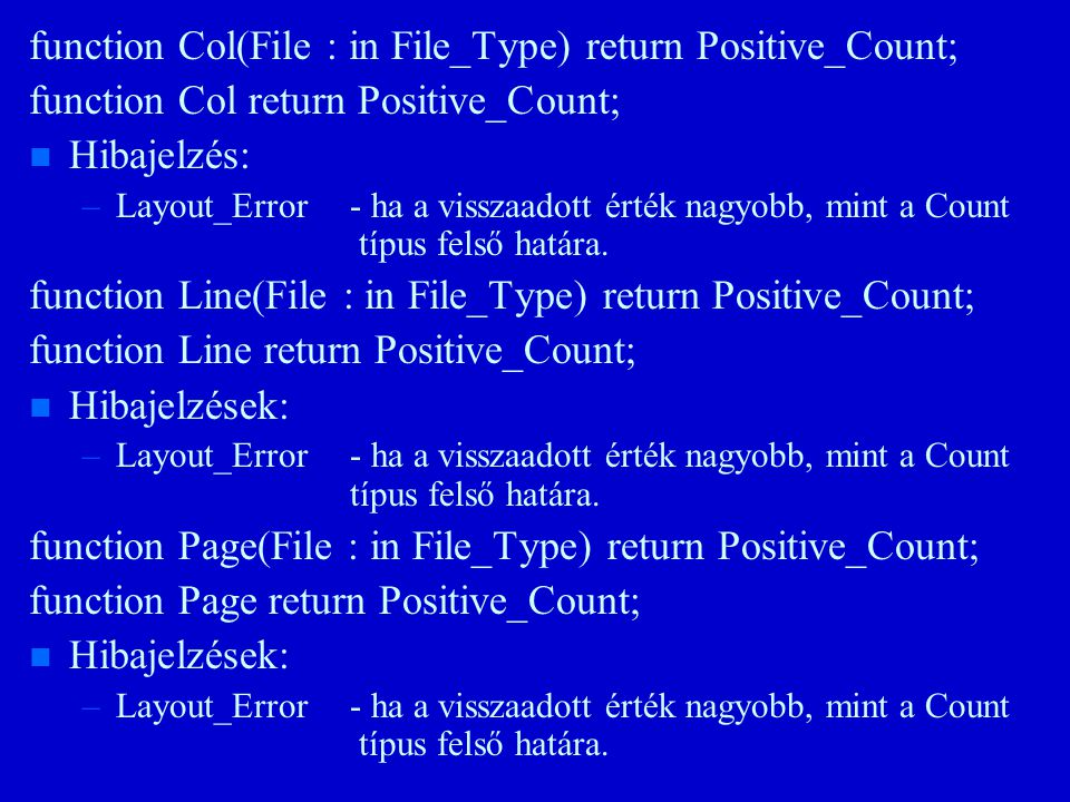 function Col(File : in File_Type) return Positive_Count; function Col return Positive_Count; n n Hibajelzés: – –Layout_Error- ha a visszaadott érték nagyobb, mint a Count típus felső határa.