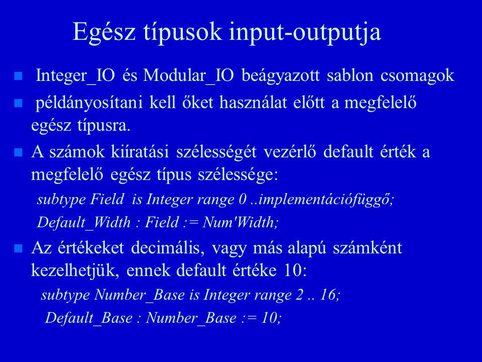 Egész típusok input-outputja n n Integer_IO és Modular_IO beágyazott sablon csomagok n n példányosítani kell őket használat előtt a megfelelő egész típusra.