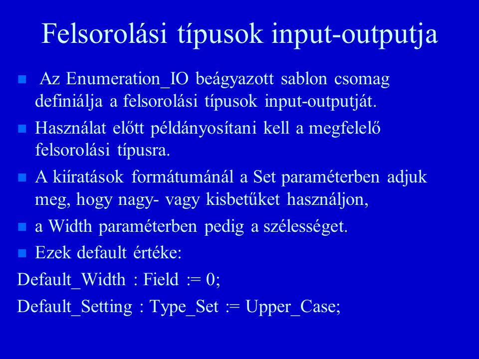 Felsorolási típusok input-outputja n n Az Enumeration_IO beágyazott sablon csomag definiálja a felsorolási típusok input-outputját.