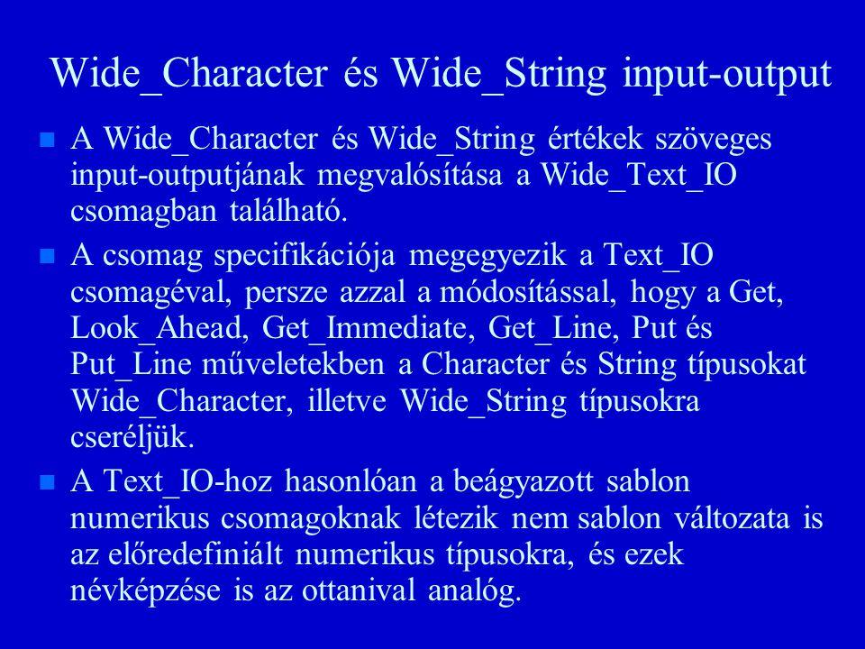 Wide_Character és Wide_String input-output n n A Wide_Character és Wide_String értékek szöveges input-outputjának megvalósítása a Wide_Text_IO csomagban található.