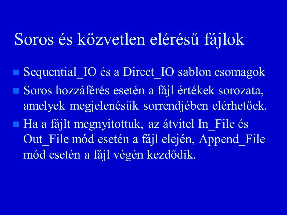 Soros és közvetlen elérésű fájlok n n Sequential_IO és a Direct_IO sablon csomagok n n Soros hozzáférés esetén a fájl értékek sorozata, amelyek megjelenésük sorrendjében elérhetőek.