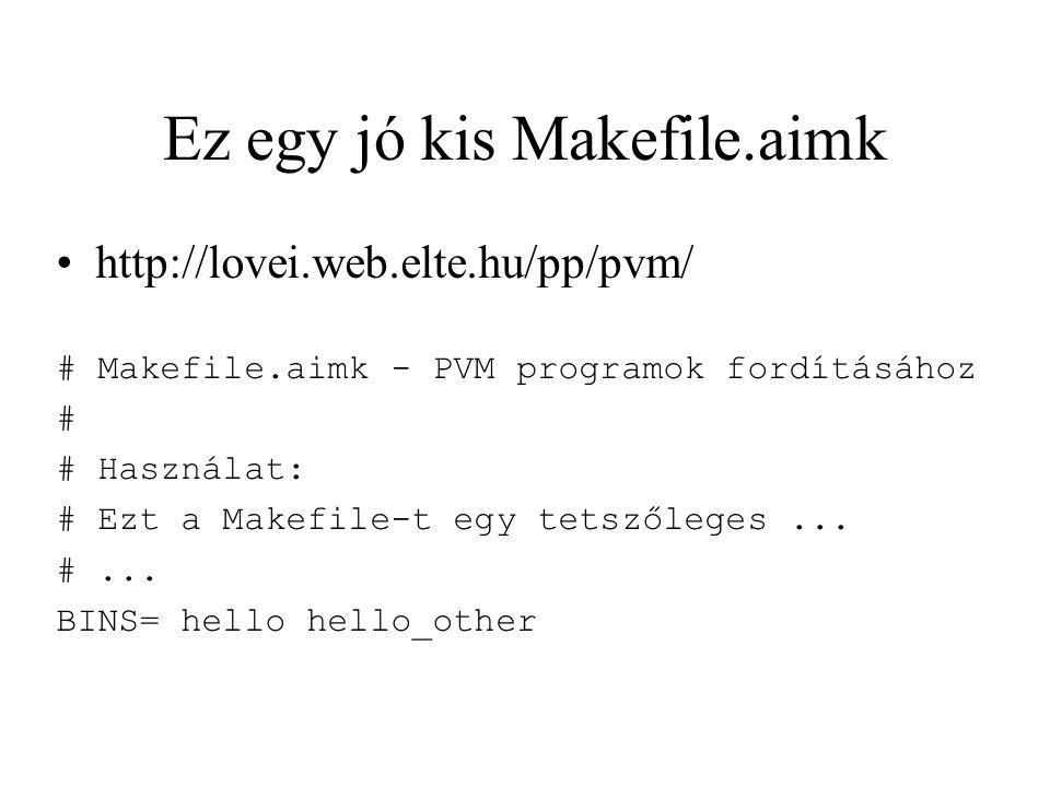 Ez egy jó kis Makefile.aimk http://lovei.web.elte.hu/pp/pvm/ # Makefile.aimk - PVM programok fordításához # # Használat: # Ezt a Makefile-t egy tetszőleges...