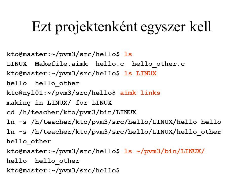 Ezt projektenként egyszer kell kto@master:~/pvm3/src/hello$ ls LINUX Makefile.aimk hello.c hello_other.c kto@master:~/pvm3/src/hello$ ls LINUX hello h