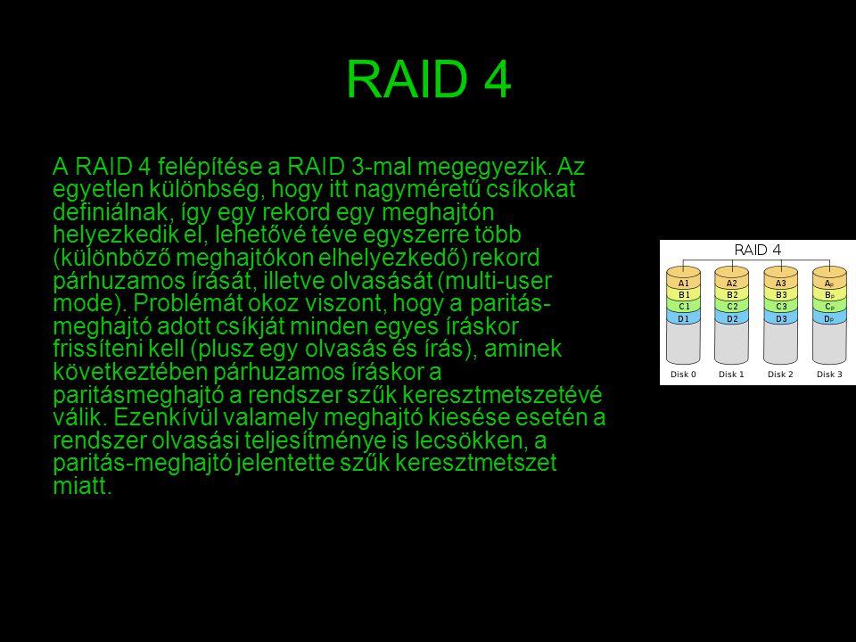 RAID 4 A RAID 4 felépítése a RAID 3-mal megegyezik. Az egyetlen különbség, hogy itt nagyméretű csíkokat definiálnak, így egy rekord egy meghajtón hely