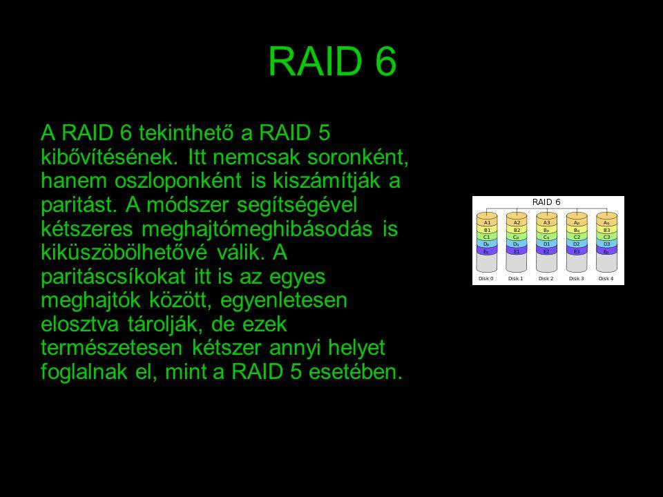 RAID 6 A RAID 6 tekinthető a RAID 5 kibővítésének. Itt nemcsak soronként, hanem oszloponként is kiszámítják a paritást. A módszer segítségével kétszer