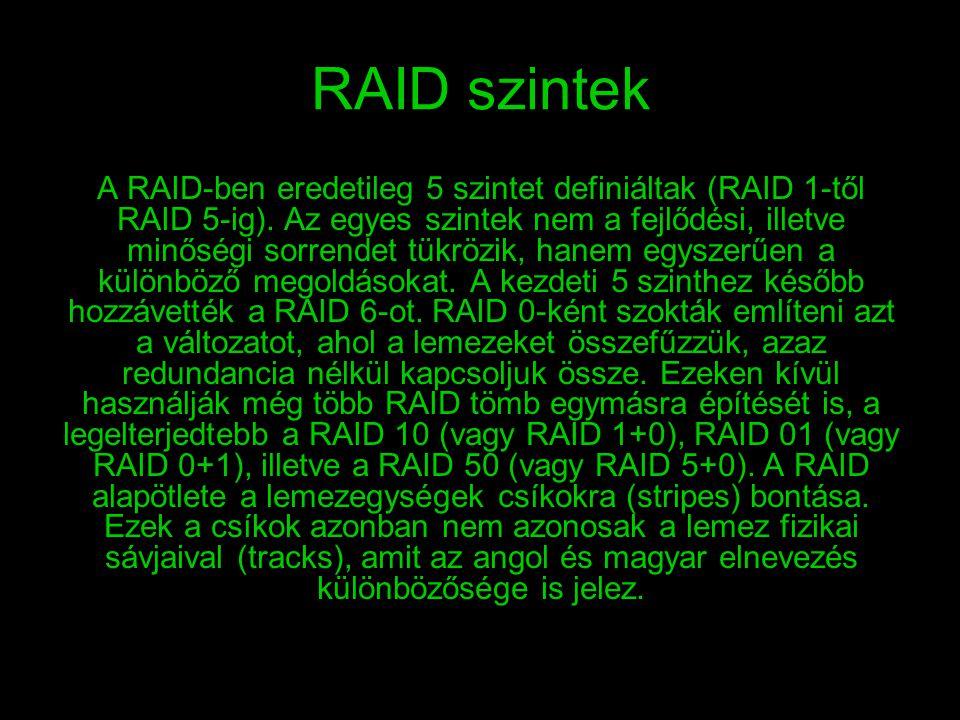 RAID szintek A RAID-ben eredetileg 5 szintet definiáltak (RAID 1-től RAID 5-ig). Az egyes szintek nem a fejlődési, illetve minőségi sorrendet tükrözik