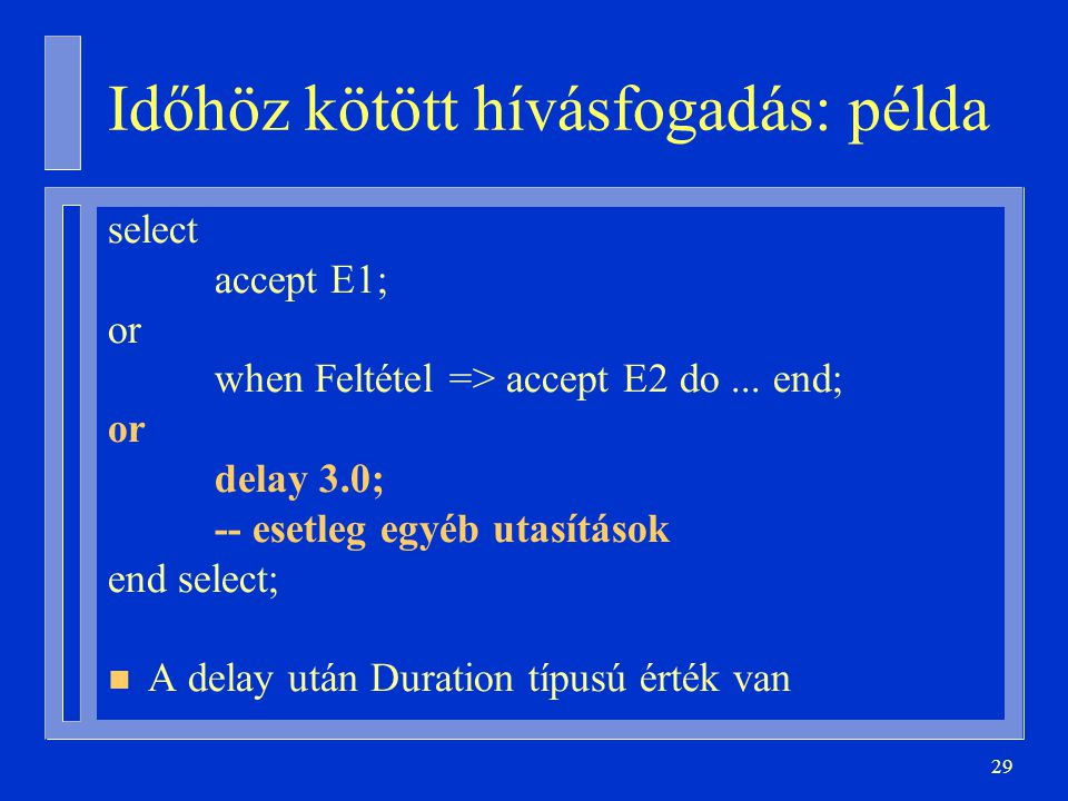 29 select accept E1; or when Feltétel => accept E2 do...