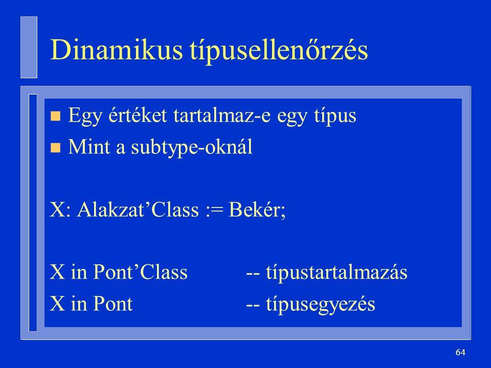 64 Dinamikus típusellenőrzés n Egy értéket tartalmaz-e egy típus n Mint a subtype-oknál X: Alakzat'Class := Bekér; X in Pont'Class-- típustartalmazás X in Pont-- típusegyezés