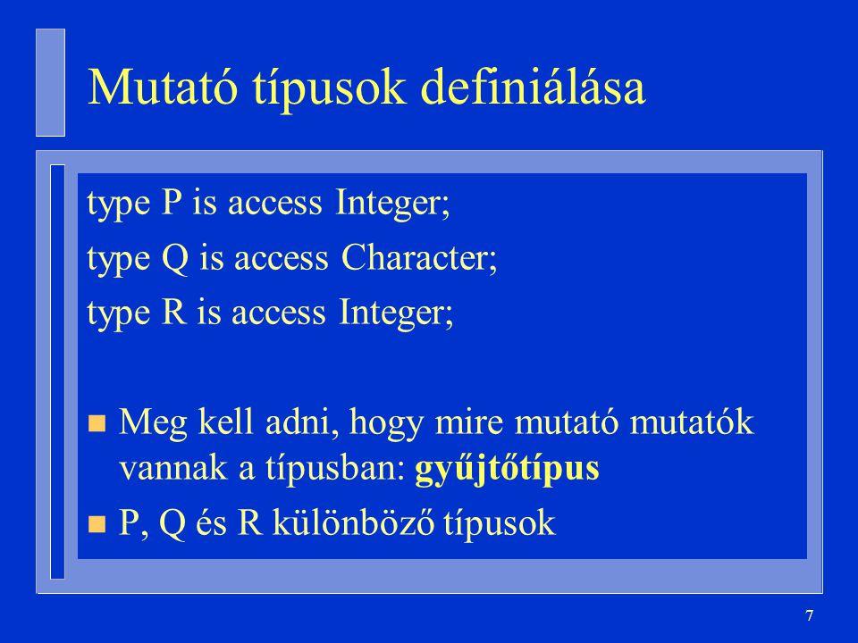 98 Példák: type Dátum is record Év, Hónap, Nap: Integer; end record; type P1 is access Dátum; type P is access all Dátum; D1, D2: P; U: aliased Dátum; D1 := U Access; D1.all := (1997,2,2); -- a D1.Nap, illetve az U.Nap ugyanaz