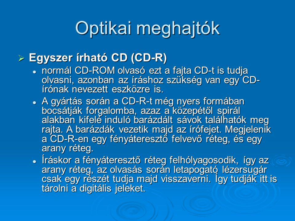Optikai meghajtók  Egyszer írható CD (CD-R) normál CD-ROM olvasó ezt a fajta CD-t is tudja olvasni, azonban az íráshoz szükség van egy CD- írónak nevezett eszközre is.