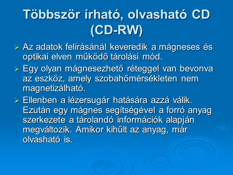 Többször írható, olvasható CD (CD-RW)  Az adatok felírásánál keveredik a mágneses és optikai elven működő tárolási mód.  Egy olyan mágnesezhető réte