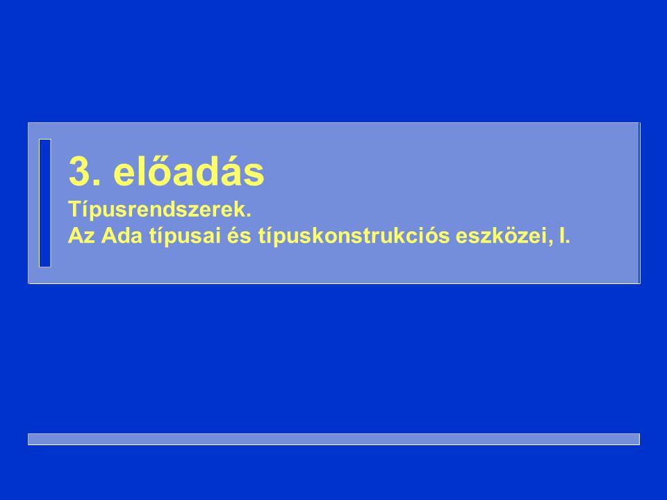 32 Ada: típusok és altípusok n A típus feladata: a fordítónak információ az entitásokról (melyik entitást mire lehet használni) n Az altípus feladata: kiegészítő információk a futtató rendszer számára