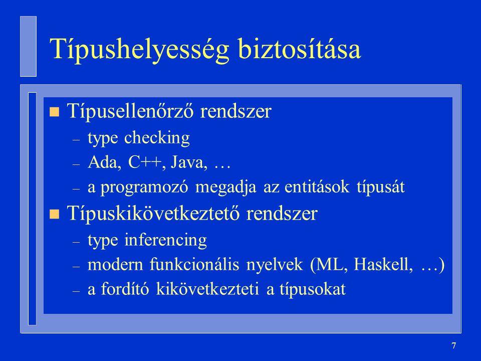 8 Típusmeghatározás n Statikus típusellenőrzés és kikövetkeztetés – fordítási időben – hasznos: hibák korai felfedezése, hatékonyság növelése – Ada, C++, Java n Dinamikus típusellenőrzés – futási időben – haszna: nagyobb rugalmasság, nagyobb kifejezőerő – Java, Smalltalk, LISP