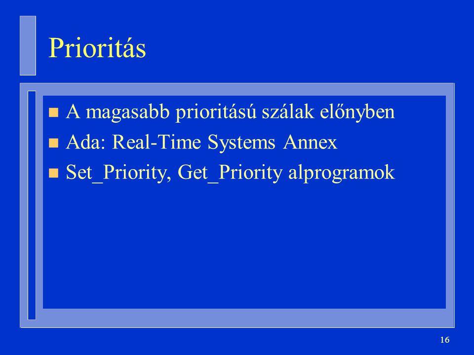 16 Prioritás n A magasabb prioritású szálak előnyben n Ada: Real-Time Systems Annex n Set_Priority, Get_Priority alprogramok