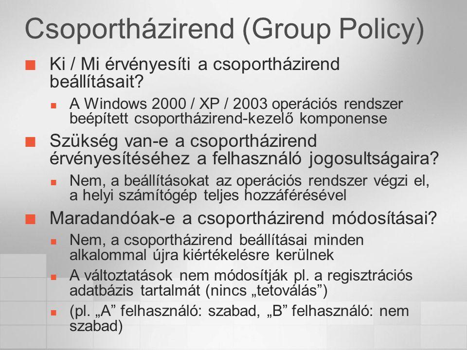 Csoportházirend (Group Policy) Ki / Mi érvényesíti a csoportházirend beállításait? A Windows 2000 / XP / 2003 operációs rendszer beépített csoportházi