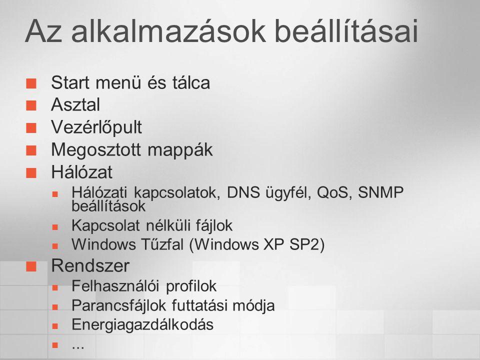 Az alkalmazások beállításai Start menü és tálca Asztal Vezérlőpult Megosztott mappák Hálózat Hálózati kapcsolatok, DNS ügyfél, QoS, SNMP beállítások Kapcsolat nélküli fájlok Windows Tűzfal (Windows XP SP2) Rendszer Felhasználói profilok Parancsfájlok futtatási módja Energiagazdálkodás...