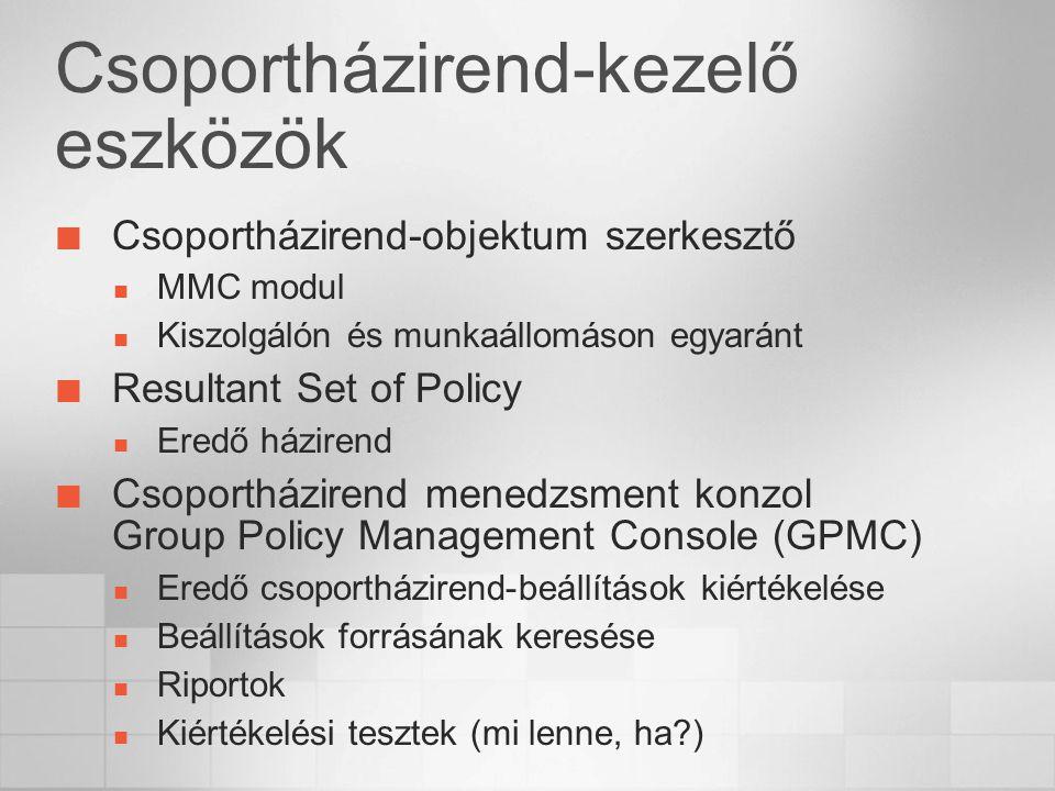 Csoportházirend-kezelő eszközök Csoportházirend-objektum szerkesztő MMC modul Kiszolgálón és munkaállomáson egyaránt Resultant Set of Policy Eredő házirend Csoportházirend menedzsment konzol Group Policy Management Console (GPMC) Eredő csoportházirend-beállítások kiértékelése Beállítások forrásának keresése Riportok Kiértékelési tesztek (mi lenne, ha?)