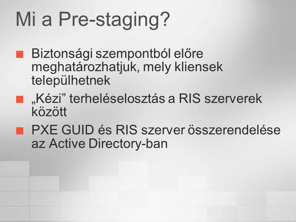 """Mi a Pre-staging? Biztonsági szempontból előre meghatározhatjuk, mely kliensek települhetnek """"Kézi"""" terheléselosztás a RIS szerverek között PXE GUID é"""