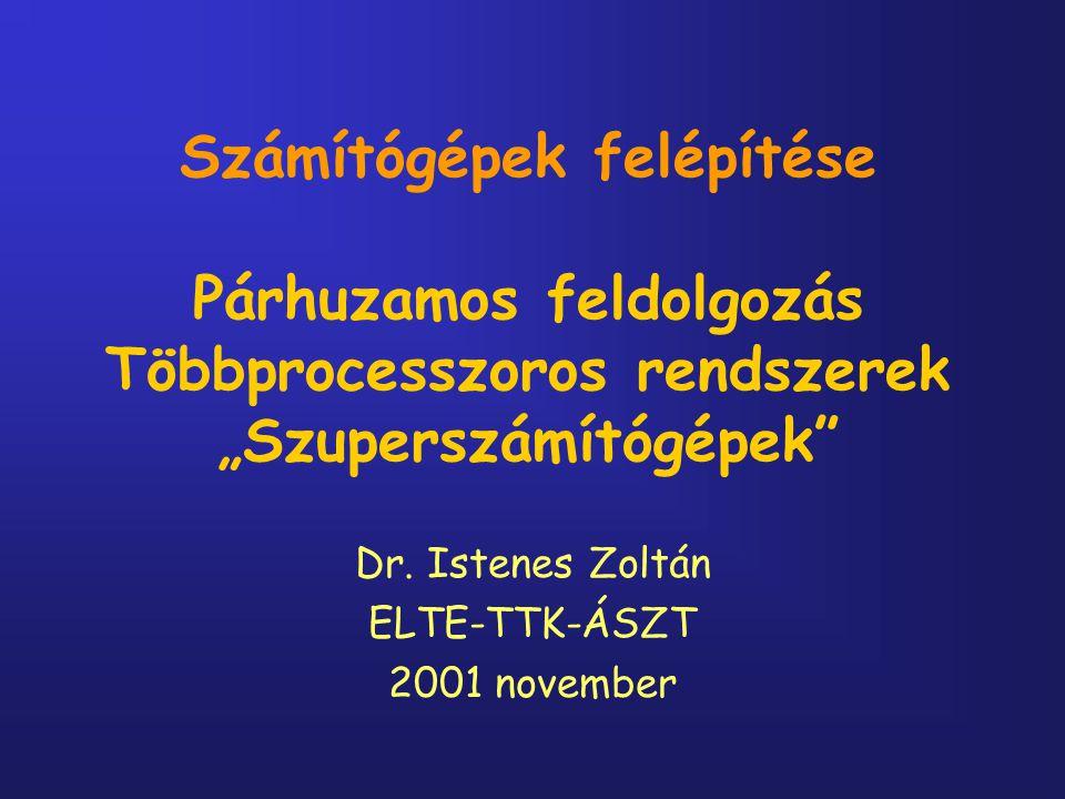 """Számítógépek felépítése Párhuzamos feldolgozás Többprocesszoros rendszerek """"Szuperszámítógépek"""" Dr. Istenes Zoltán ELTE-TTK-ÁSZT 2001 november"""