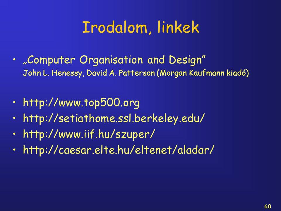 "68 Irodalom, linkek ""Computer Organisation and Design"" John L. Henessy, David A. Patterson (Morgan Kaufmann kiadó) http://www.top500.org http://setiat"