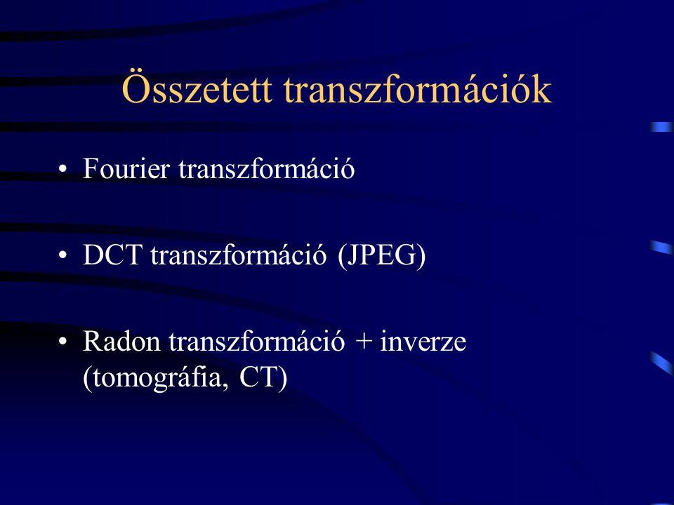 Összetett transzformációk Fourier transzformáció DCT transzformáció (JPEG) Radon transzformáció + inverze (tomográfia, CT)