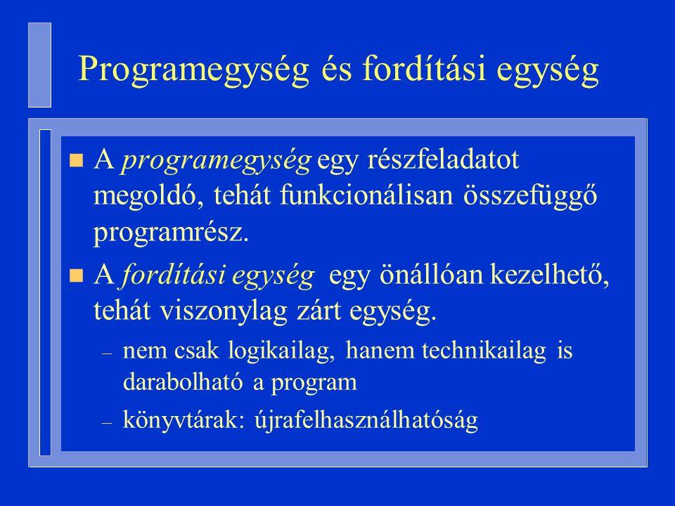 Programegység és fordítási egység n A programegység egy részfeladatot megoldó, tehát funkcionálisan összefüggő programrész.