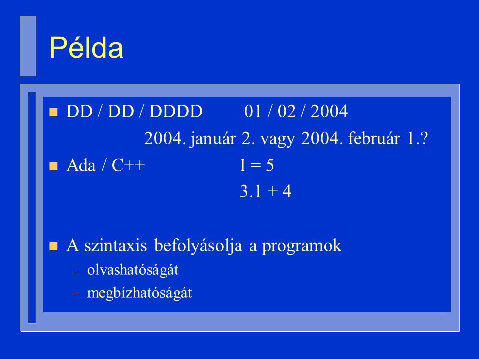 Példák procedure Put ( Item: in Integer ) procedure Közös ( A, B: in Positive; Lnko, Lkkt: out Positive) procedure Cserél ( A, B: in out Integer )