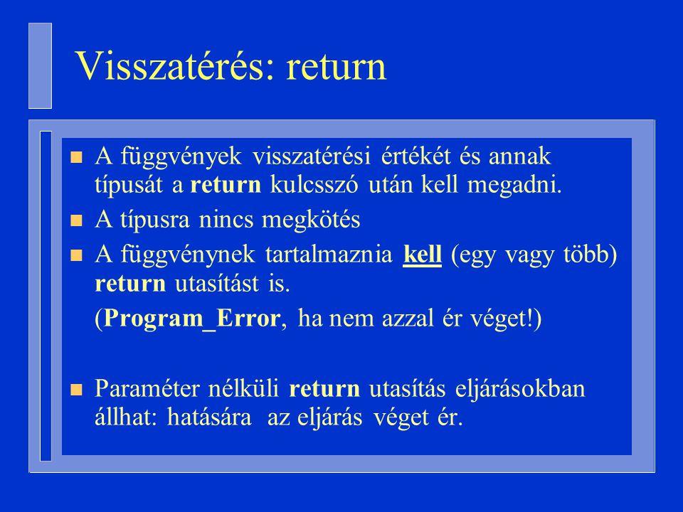 n A függvények visszatérési értékét és annak típusát a return kulcsszó után kell megadni.