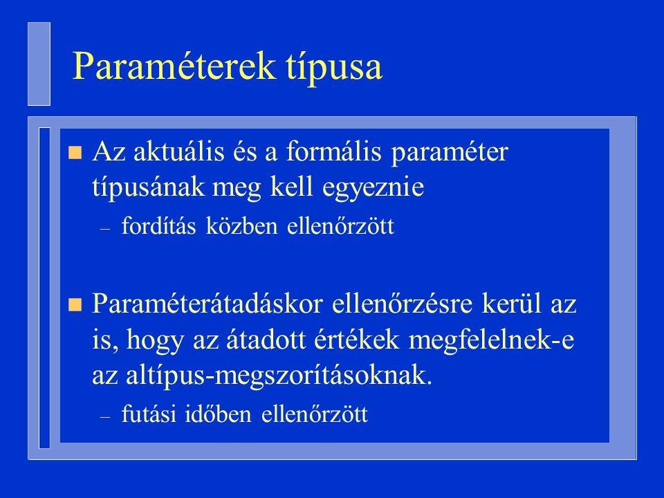 n Az aktuális és a formális paraméter típusának meg kell egyeznie – fordítás közben ellenőrzött n Paraméterátadáskor ellenőrzésre kerül az is, hogy az átadott értékek megfelelnek-e az altípus-megszorításoknak.