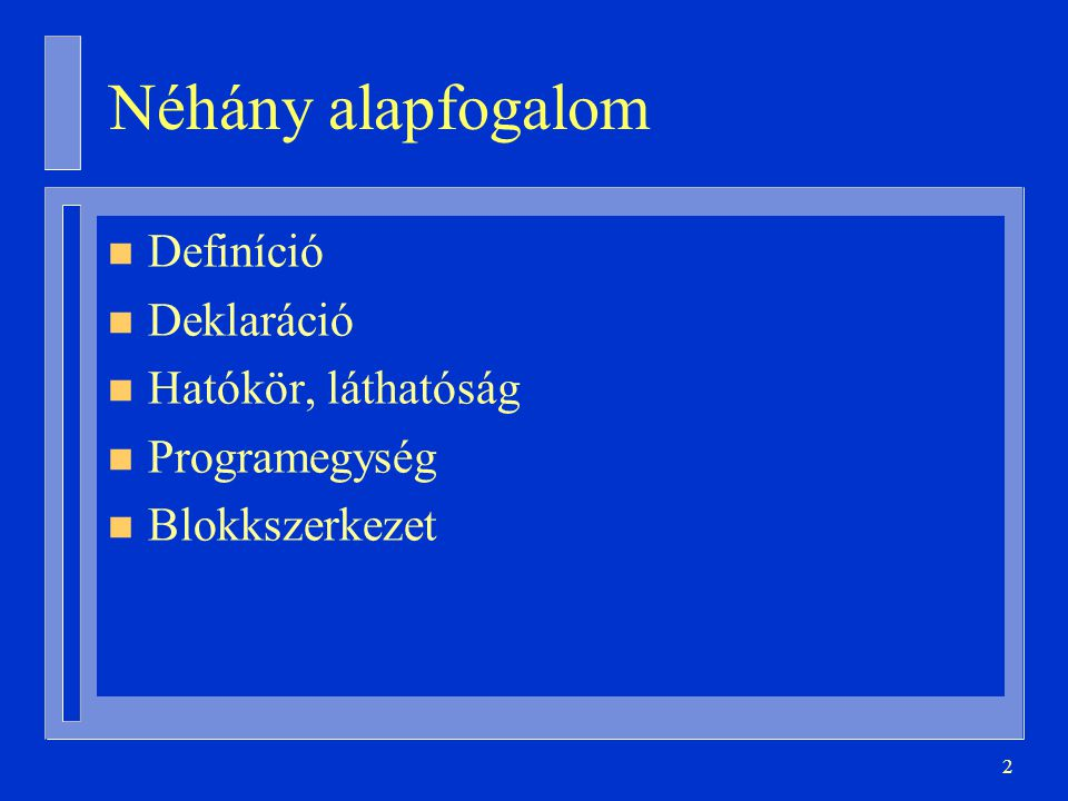 2 Néhány alapfogalom n Definíció n Deklaráció n Hatókör, láthatóság n Programegység n Blokkszerkezet