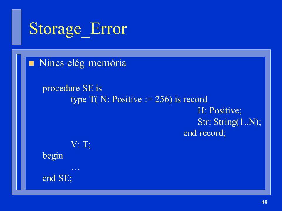 48 Storage_Error n Nincs elég memória procedure SE is type T( N: Positive := 256) is record H: Positive; Str: String(1..N); end record; V: T; begin … end SE;
